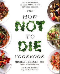 How Not To Die Cookbook: Over 100 Recipes to Help Prevent and Reverse Disease hind ja info | How Not To Die Cookbook: Over 100 Recipes to Help Prevent and Reverse Disease | kaup24.ee
