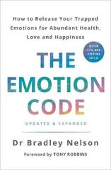 Emotion Code: How To Release Your Trapped Emotions For Abundant Health, Love And Happiness hind ja info | Enesearengu raamatud | kaup24.ee