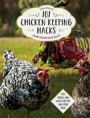 101 Chicken Keeping Hacks From Fresh Eggs Daily: Tips, Tricks, And Ideas For You And Your Hens цена и информация | Книги на иностранных языках | kaup24.ee
