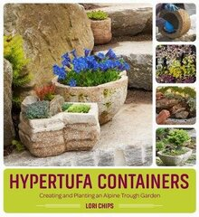 Hypertufa Containers: Creating And Planting An Alpine Trough Garden: Creating And Planting An Alpine Trough Garden цена и информация | Книги на иностранных языках | kaup24.ee