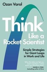 Think Like a Rocket Scientist : Simple Strategies for Giant Leaps in Work and Life hind ja info | Majandus- ja teaduskirjandus | kaup24.ee